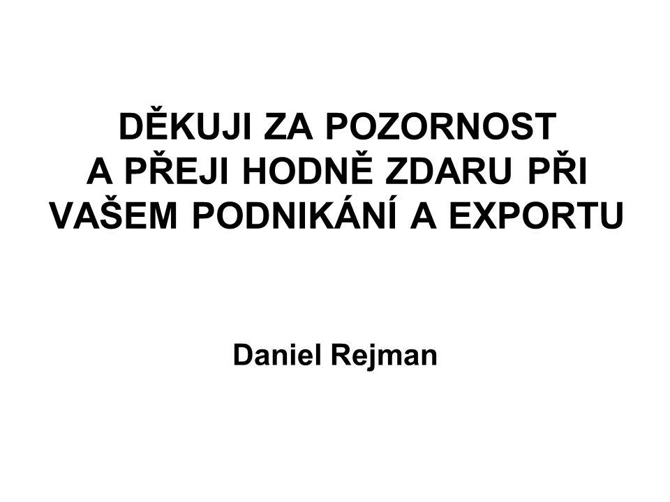 DĚKUJI ZA POZORNOST A PŘEJI HODNĚ ZDARU PŘI VAŠEM PODNIKÁNÍ A EXPORTU Daniel Rejman