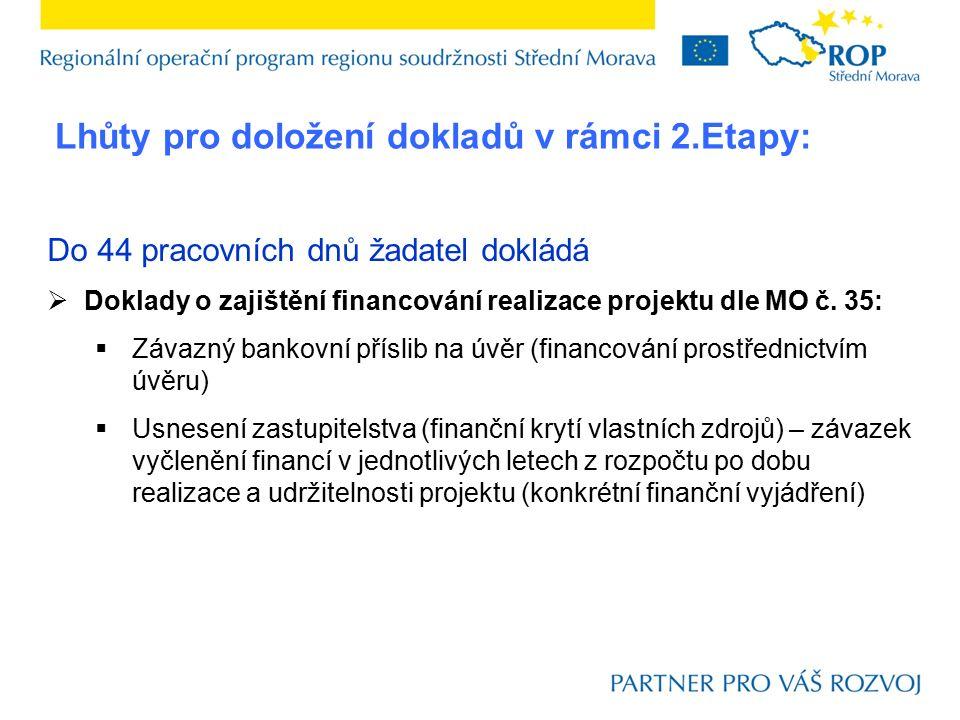 Do 44 pracovních dnů žadatel dokládá  Doklady o zajištění financování realizace projektu dle MO č. 35:  Závazný bankovní příslib na úvěr (financován
