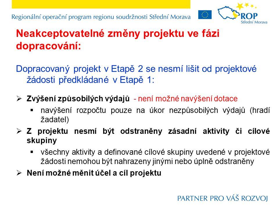 Dopracovaný projekt v Etapě 2 se nesmí lišit od projektové žádosti předkládané v Etapě 1:  Zvýšení způsobilých výdajů - není možné navýšení dotace  navýšení rozpočtu pouze na úkor nezpůsobilých výdajů (hradí žadatel)  Z projektu nesmí být odstraněny zásadní aktivity či cílové skupiny  všechny aktivity a definované cílové skupiny uvedené v projektové žádosti nemohou být nahrazeny jinými nebo úplně odstraněny  Není možné měnit účel a cíl projektu Neakceptovatelné změny projektu ve fázi dopracování: