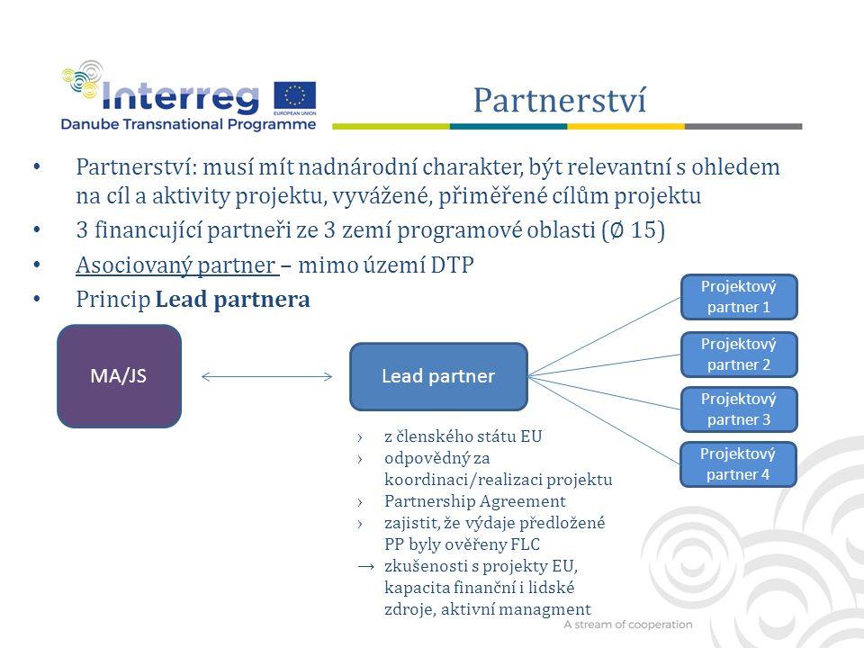 Partnerství Partnerství: musí mít nadnárodní charakter, být relevantní s ohledem na cíl a aktivity projektu, vyvážené, přiměřené cílům projektu 3 financující partneři ze 3 zemí programové oblasti (∅ 15) Asociovaný partner – mimo území DTP Princip Lead partnera MA/JS Projektový partner 2 Lead partner Projektový partner 1 Projektový partner 3 Projektový partner 4 ›z členského státu EU ›odpovědný za koordinaci/realizaci projektu ›Partnership Agreement ›zajistit, že výdaje předložené PP byly ověřeny FLC → zkušenosti s projekty EU, kapacita finanční i lidské zdroje, aktivní managment