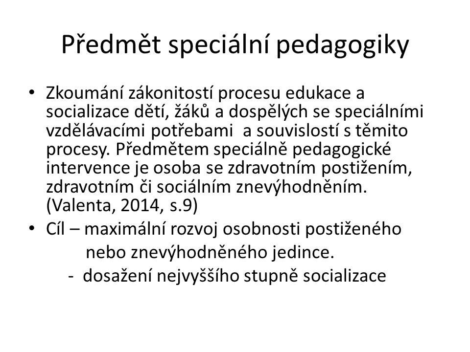 Předmět speciální pedagogiky Zkoumání zákonitostí procesu edukace a socializace dětí, žáků a dospělých se speciálními vzdělávacími potřebami a souvisl