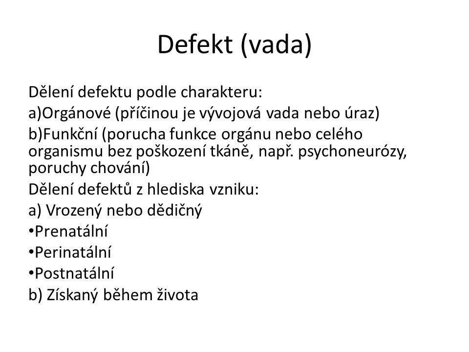 Defekt (vada) Dělení defektu podle charakteru: a)Orgánové (příčinou je vývojová vada nebo úraz) b)Funkční (porucha funkce orgánu nebo celého organismu