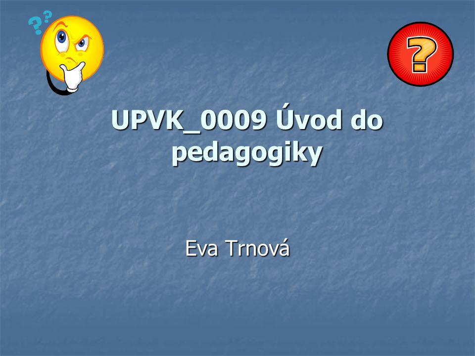 UPVK_0009 Úvod do pedagogiky Eva Trnová
