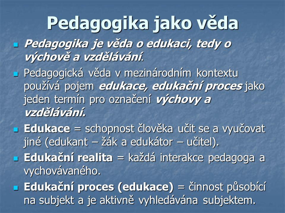 Pedagogika jako věda Pedagogika je věda o edukaci, tedy o výchově a vzdělávání.