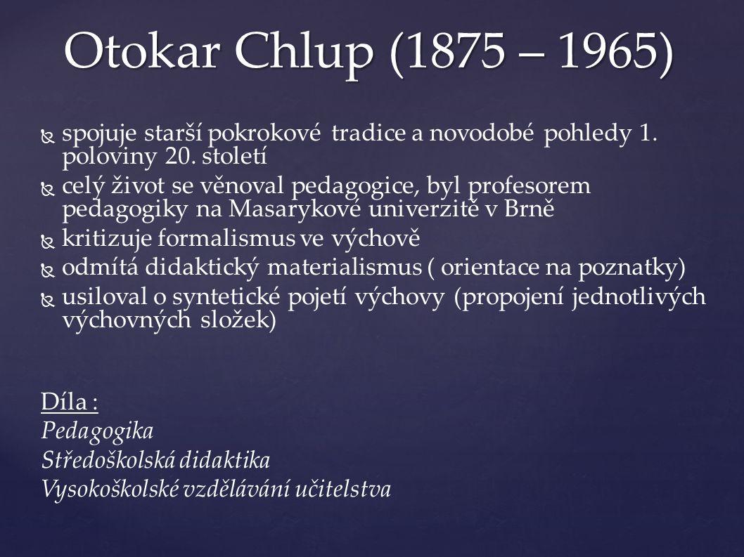 Otokar Chlup (1875 – 1965)   spojuje starší pokrokové tradice a novodobé pohledy 1.
