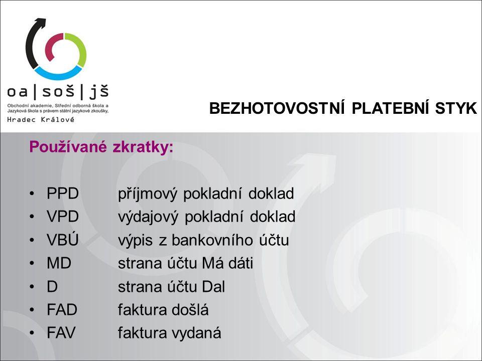 BEZHOTOVOSTNÍ PLATEBNÍ STYK Používané zkratky: PPDpříjmový pokladní doklad VPDvýdajový pokladní doklad VBÚvýpis z bankovního účtu MDstrana účtu Má dát
