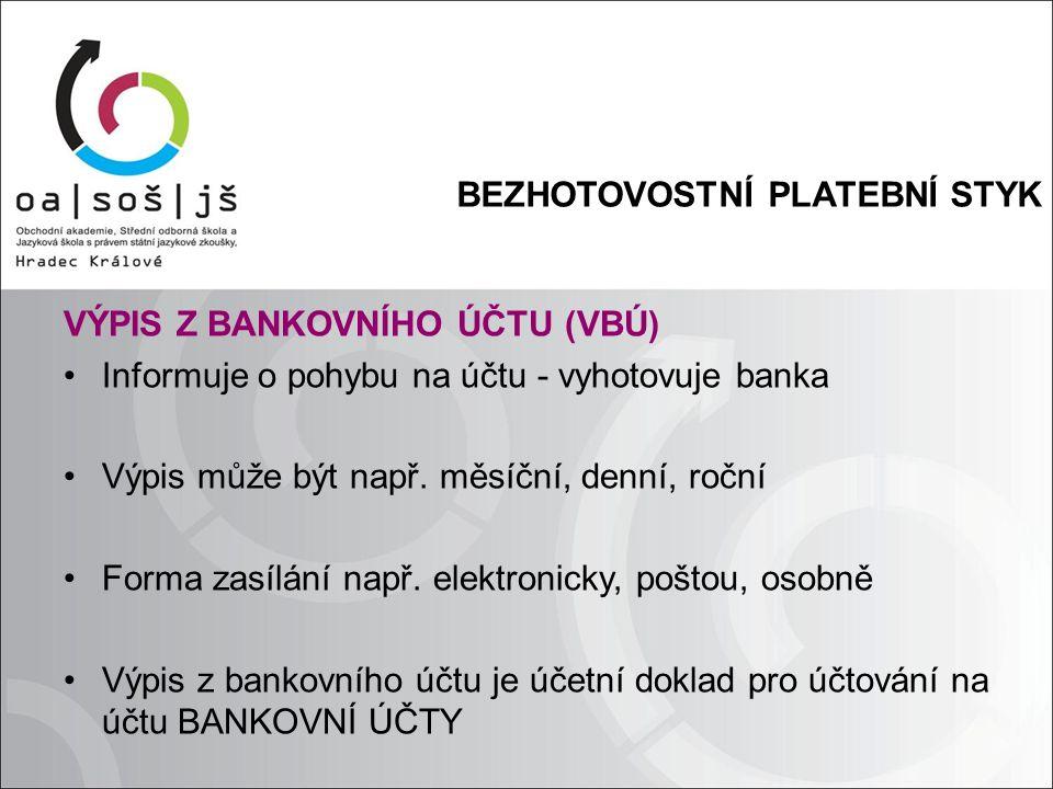 BEZHOTOVOSTNÍ PLATEBNÍ STYK VÝPIS Z BANKOVNÍHO ÚČTU (VBÚ) Informuje o pohybu na účtu - vyhotovuje banka Výpis může být např.
