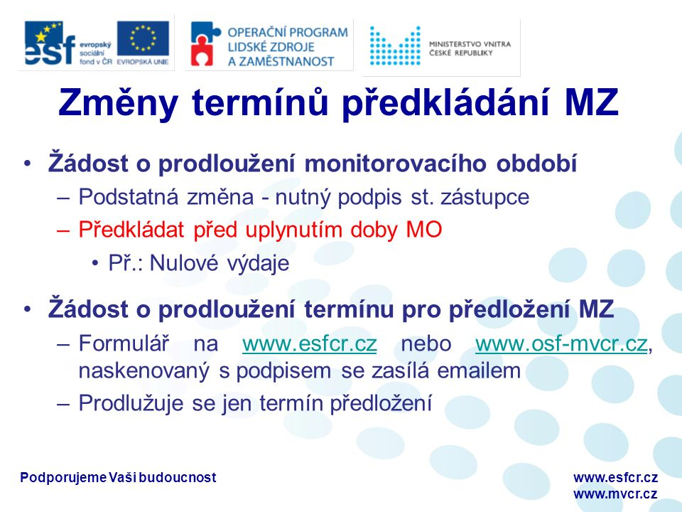 Změny termínů předkládání MZ Žádost o prodloužení monitorovacího období –Podstatná změna - nutný podpis st.