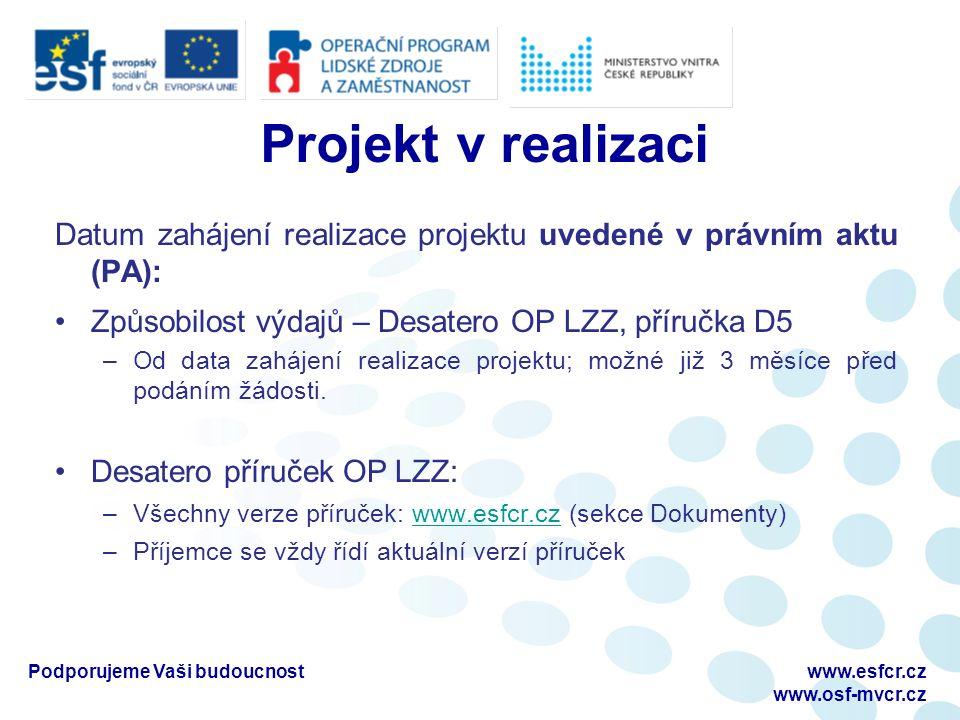 Projekt v realizaci Datum zahájení realizace projektu uvedené v právním aktu (PA): Způsobilost výdajů – Desatero OP LZZ, příručka D5 –Od data zahájení realizace projektu; možné již 3 měsíce před podáním žádosti.