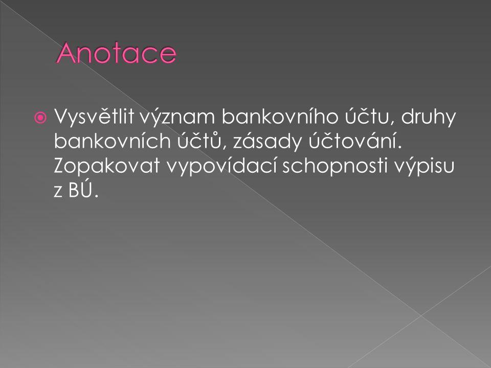  Vysvětlit význam bankovního účtu, druhy bankovních účtů, zásady účtování. Zopakovat vypovídací schopnosti výpisu z BÚ.