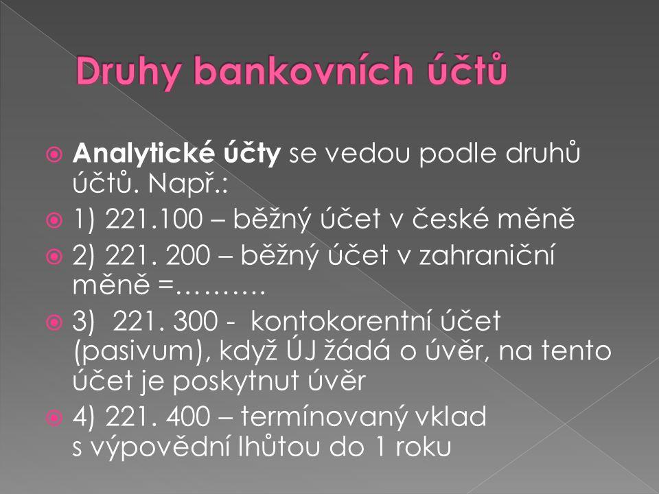  Analytické účty se vedou podle druhů účtů. Např.:  1) 221.100 – běžný účet v české měně  2) 221. 200 – běžný účet v zahraniční měně =……….  3) 221