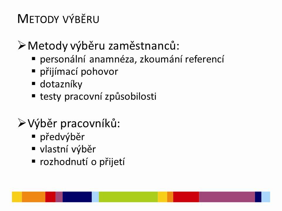 M ETODY VÝBĚRU  Metody výběru zaměstnanců:  personální anamnéza, zkoumání referencí  přijímací pohovor  dotazníky  testy pracovní způsobilosti  Výběr pracovníků:  předvýběr  vlastní výběr  rozhodnutí o přijetí