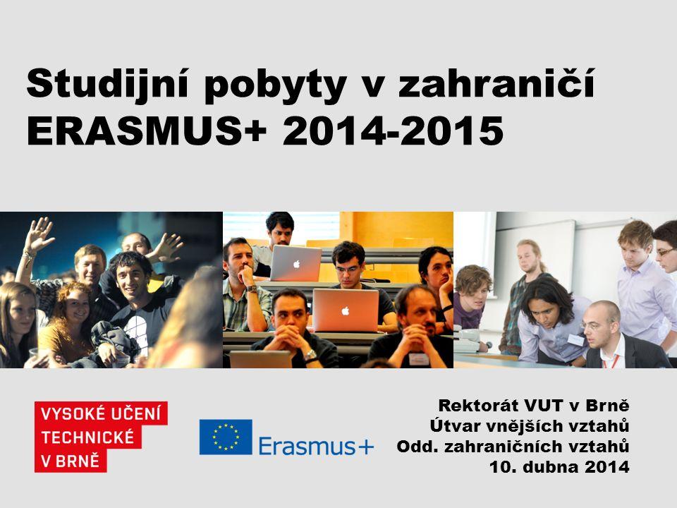 Studijní pobyty v zahraničí ERASMUS+ 2014-2015 Rektorát VUT v Brně Útvar vnějších vztahů Odd.