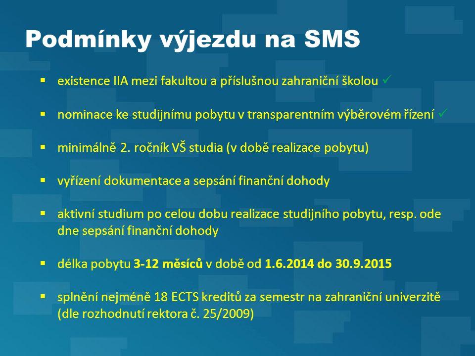 Podmínky výjezdu na SMS  existence IIA mezi fakultou a příslušnou zahraniční školou  nominace ke studijnímu pobytu v transparentním výběrovém řízení  minimálně 2.