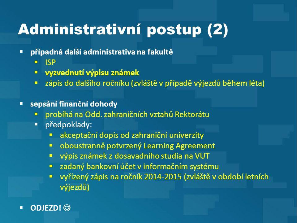 Administrativní postup (2)  případná další administrativa na fakultě  ISP  vyzvednutí výpisu známek  zápis do dalšího ročníku (zvláště v případě výjezdů během léta)  sepsání finanční dohody  probíhá na Odd.