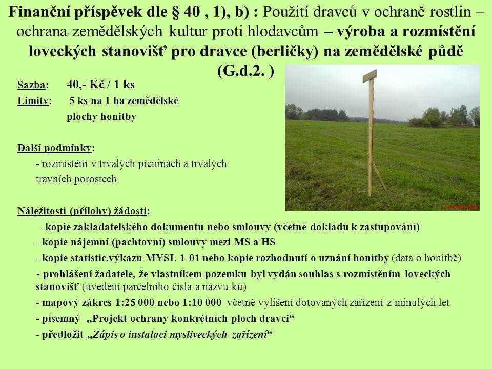 Finanční příspěvek dle § 40, 1), b) : Použití dravců v ochraně rostlin – ochrana zemědělských kultur proti hlodavcům – výroba a rozmístění loveckých stanovišť pro dravce (berličky) na zemědělské půdě (G.d.2.