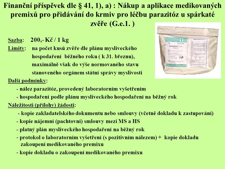 Finanční příspěvek dle § 41, 1), a) : Nákup a aplikace medikovaných premixů pro přidávání do krmiv pro léčbu parazitóz u spárkaté zvěře (G.e.1. ) Sazb