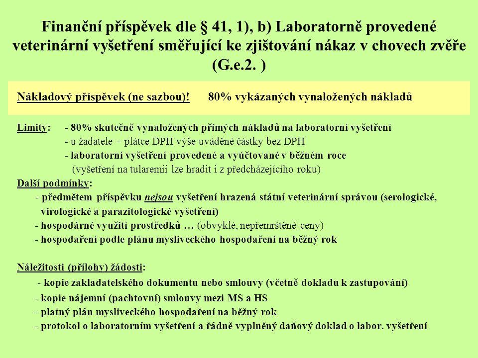 Finanční příspěvek dle § 41, 1), b) Laboratorně provedené veterinární vyšetření směřující ke zjištování nákaz v chovech zvěře (G.e.2. ) Nákladový přís