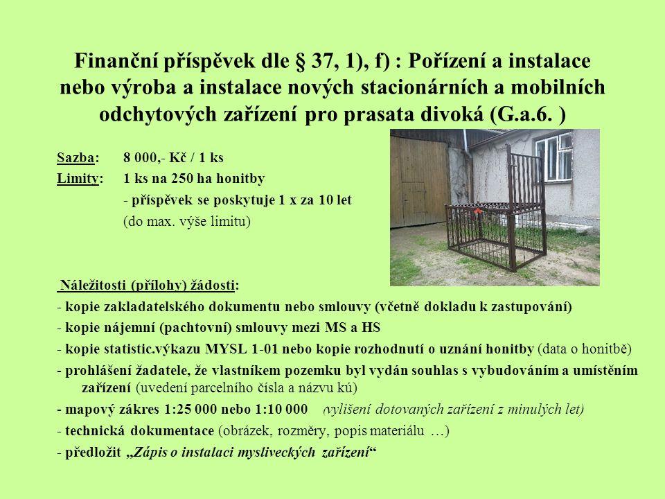 Finanční příspěvek dle § 37, 1), f) : Pořízení a instalace nebo výroba a instalace nových stacionárních a mobilních odchytových zařízení pro prasata d