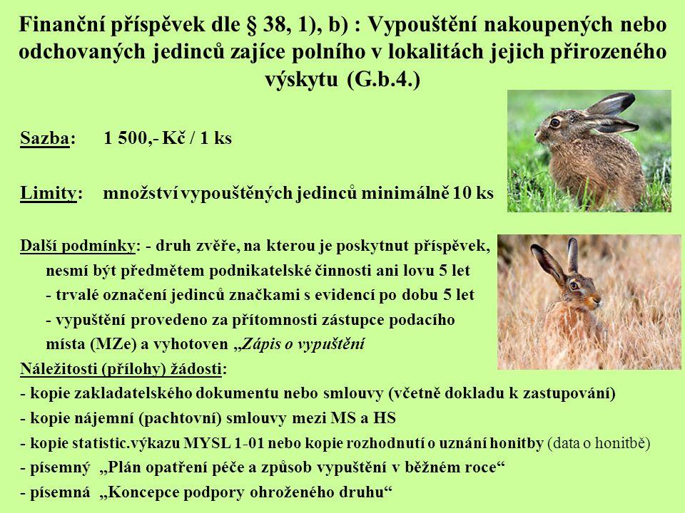 Finanční příspěvek dle § 38, 1), b) : Vypouštění nakoupených nebo odchovaných jedinců zajíce polního v lokalitách jejich přirozeného výskytu (G.b.4.)