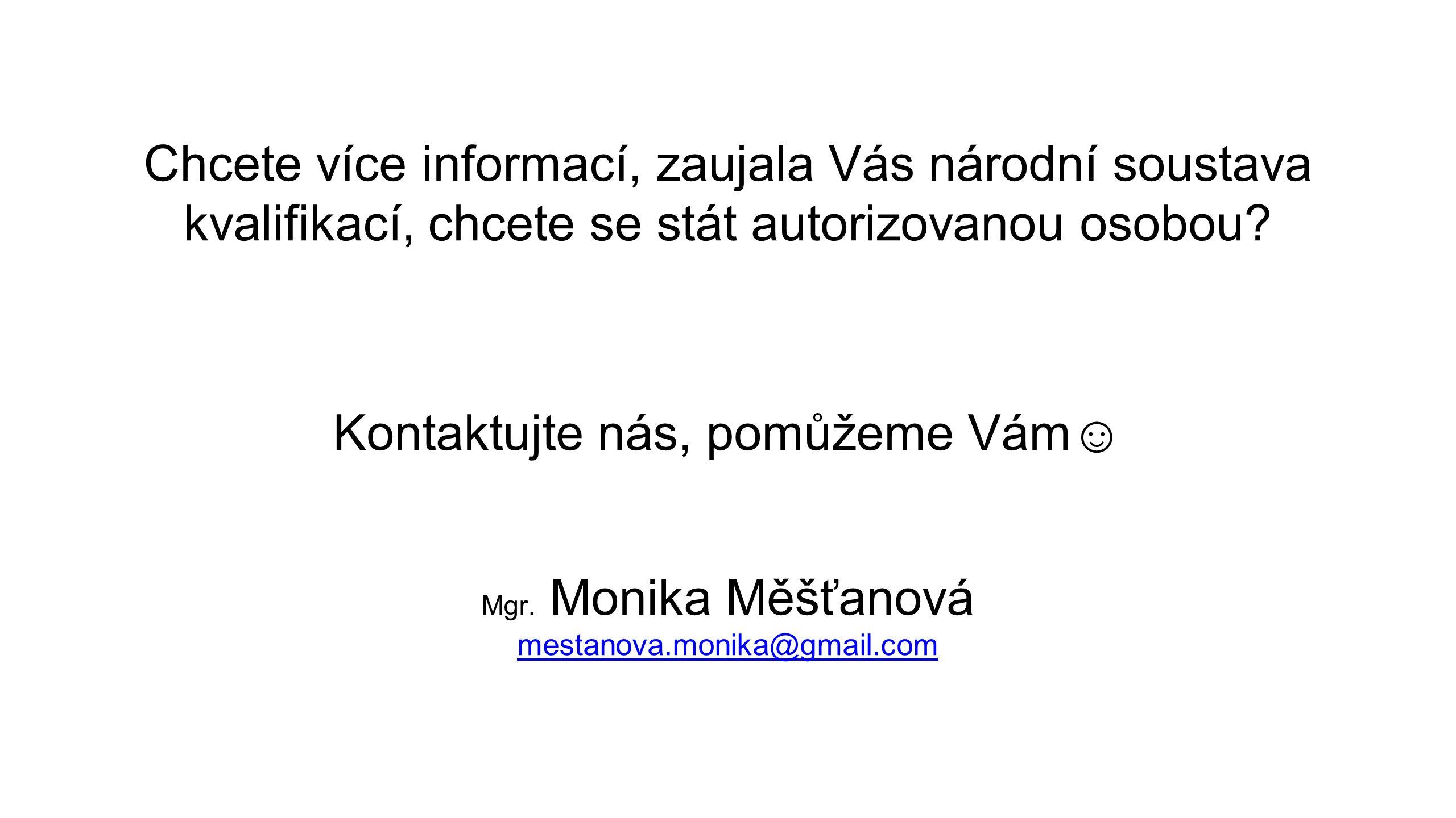 Chcete více informací, zaujala Vás národní soustava kvalifikací, chcete se stát autorizovanou osobou? Kontaktujte nás, pomůžeme Vám☺ Mgr. Monika Měšťa