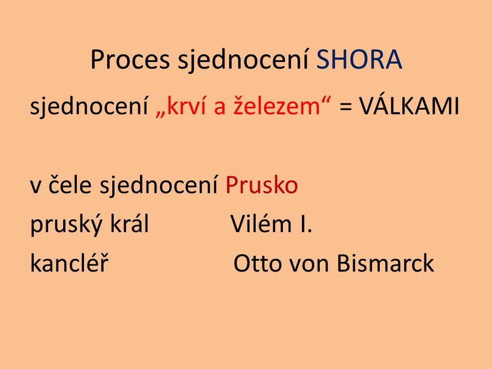 """Proces sjednocení SHORA sjednocení """"krví a železem = VÁLKAMI v čele sjednocení Prusko pruský král Vilém I."""