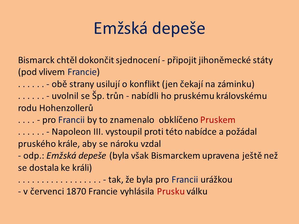 Emžská depeše Bismarck chtěl dokončit sjednocení - připojit jihoněmecké státy (pod vlivem Francie)......