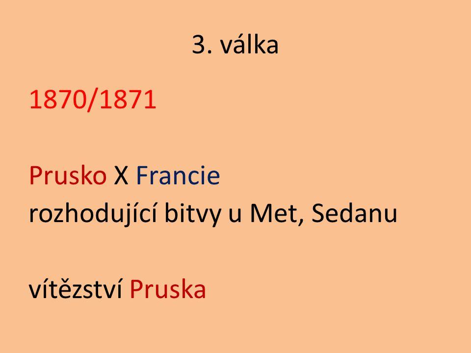 3. válka 1870/1871 Prusko X Francie rozhodující bitvy u Met, Sedanu vítězství Pruska