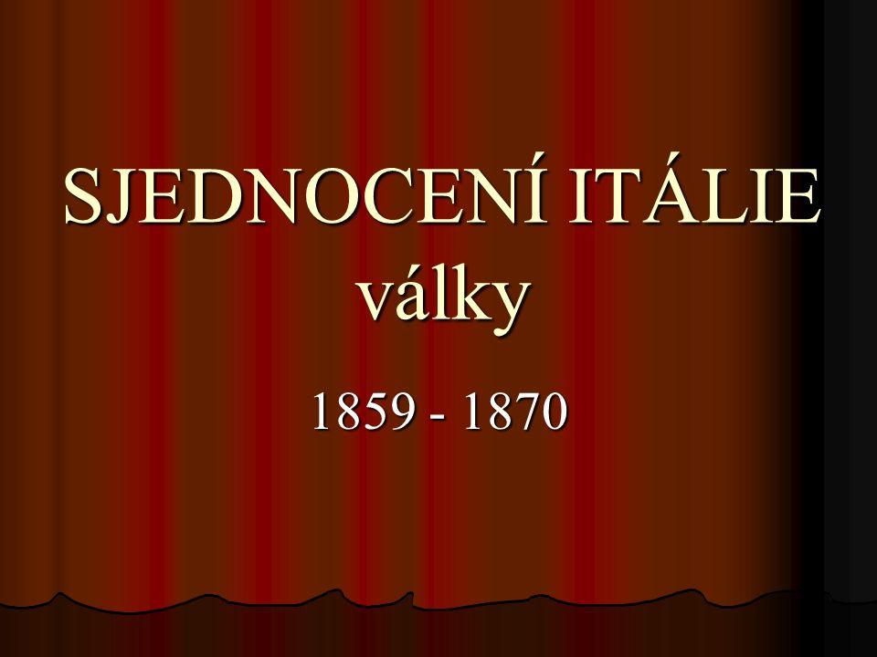 SJEDNOCENÍ ITÁLIE války 1859 - 1870