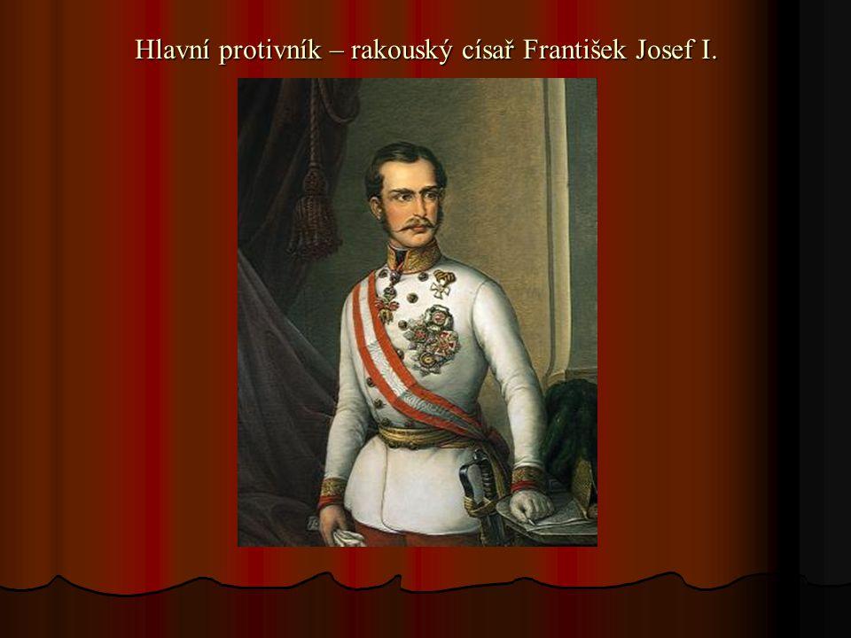 Hlavní protivník – rakouský císař František Josef I.