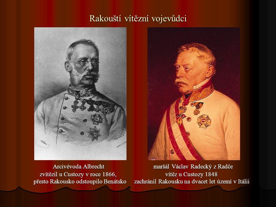 Rakouští vítězní vojevůdci Arcivévoda Albrecht maršál Václav Radecký z Radče Arcivévoda Albrecht maršál Václav Radecký z Radče zvítězil u Custozy v roce 1866, vítěz u Custozy 1848 zvítězil u Custozy v roce 1866, vítěz u Custozy 1848 přesto Rakousko odstoupilo Benátsko zachránil Rakousku na dvacet let území v Itálii přesto Rakousko odstoupilo Benátsko zachránil Rakousku na dvacet let území v Itálii