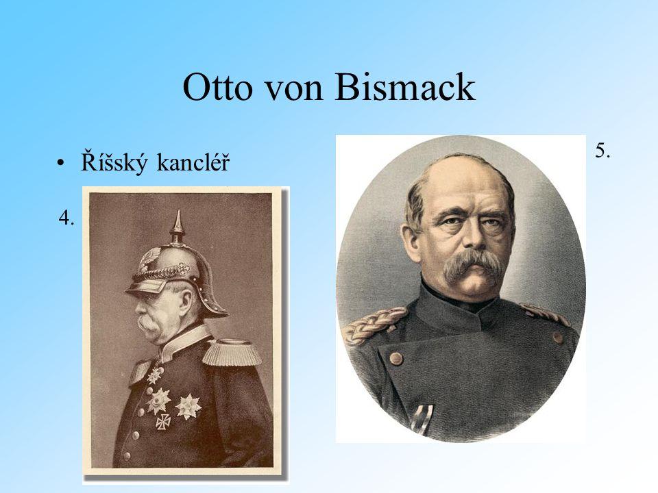 Otto von Bismack Říšský kancléř 5. 4.