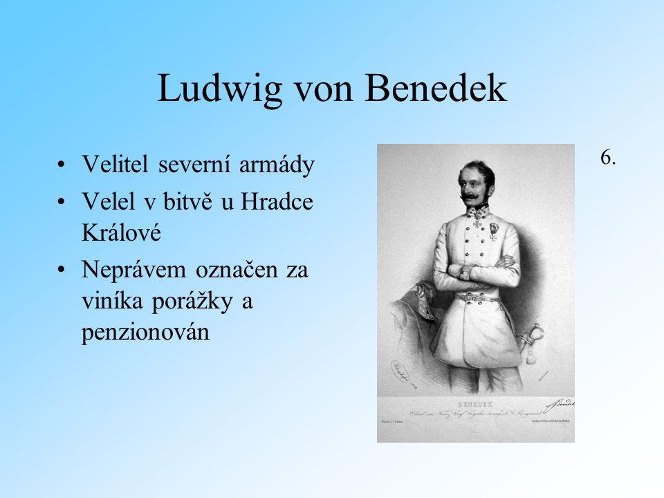 Ludwig von Benedek Velitel severní armády Velel v bitvě u Hradce Králové Neprávem označen za viníka porážky a penzionován 6.