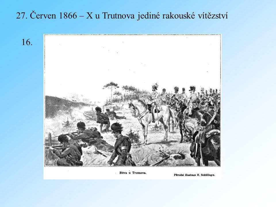 27. Červen 1866 – X u Trutnova jediné rakouské vítězství 16.