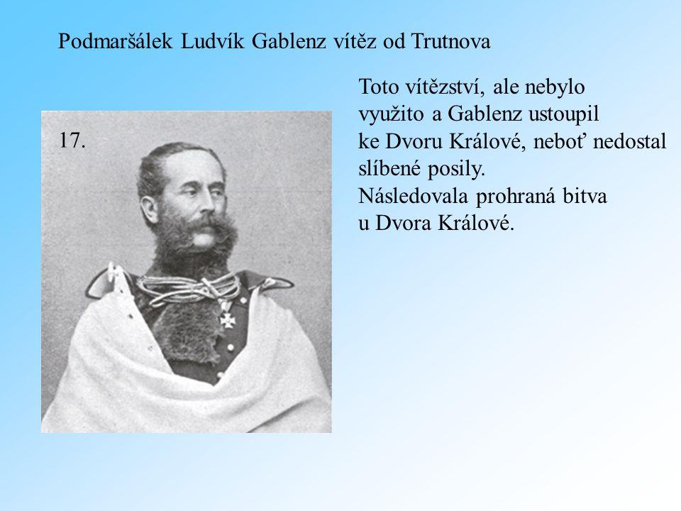 Podmaršálek Ludvík Gablenz vítěz od Trutnova Toto vítězství, ale nebylo využito a Gablenz ustoupil ke Dvoru Králové, neboť nedostal slíbené posily.