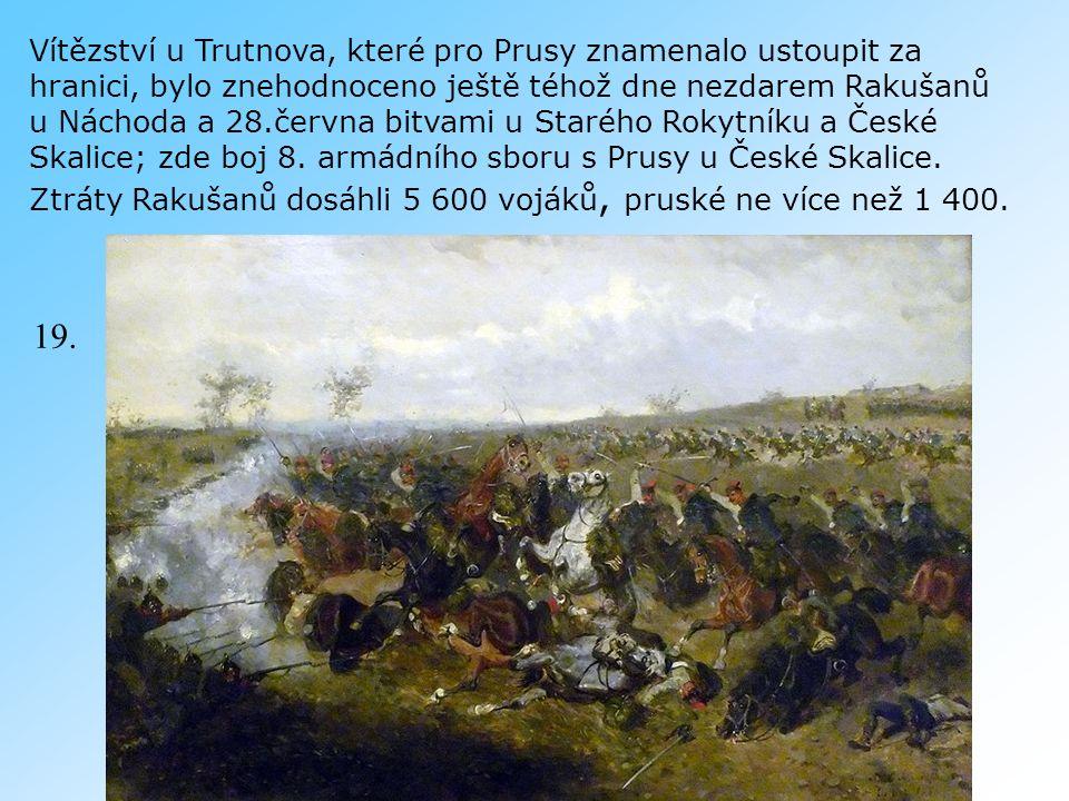 Vítězství u Trutnova, které pro Prusy znamenalo ustoupit za hranici, bylo znehodnoceno ještě téhož dne nezdarem Rakušanů u Náchoda a 28.června bitvami u Starého Rokytníku a České Skalice; zde boj 8.