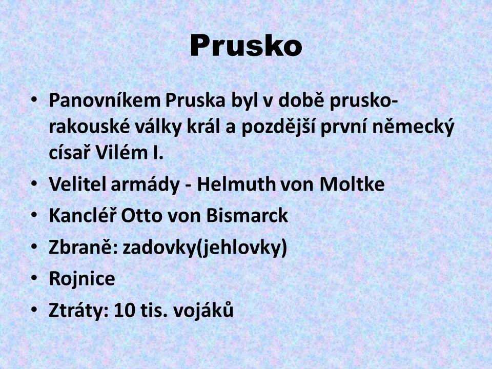 Prusko Panovníkem Pruska byl v době prusko- rakouské války král a pozdější první německý císař Vilém I.