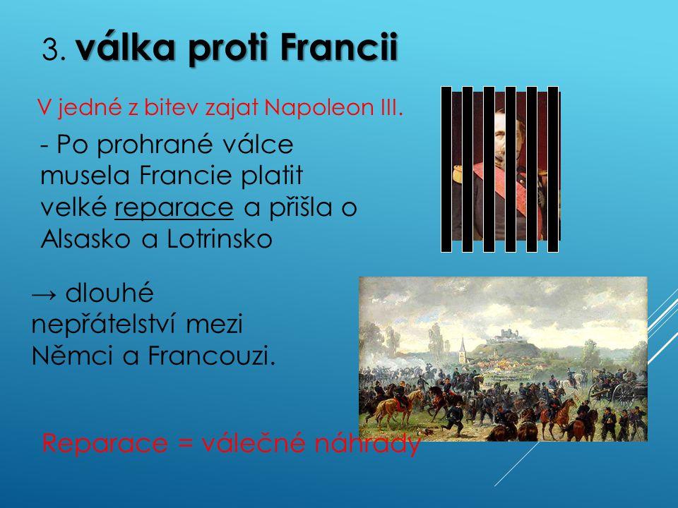 válka proti Francii 3. válka proti Francii V jedné z bitev zajat Napoleon III.