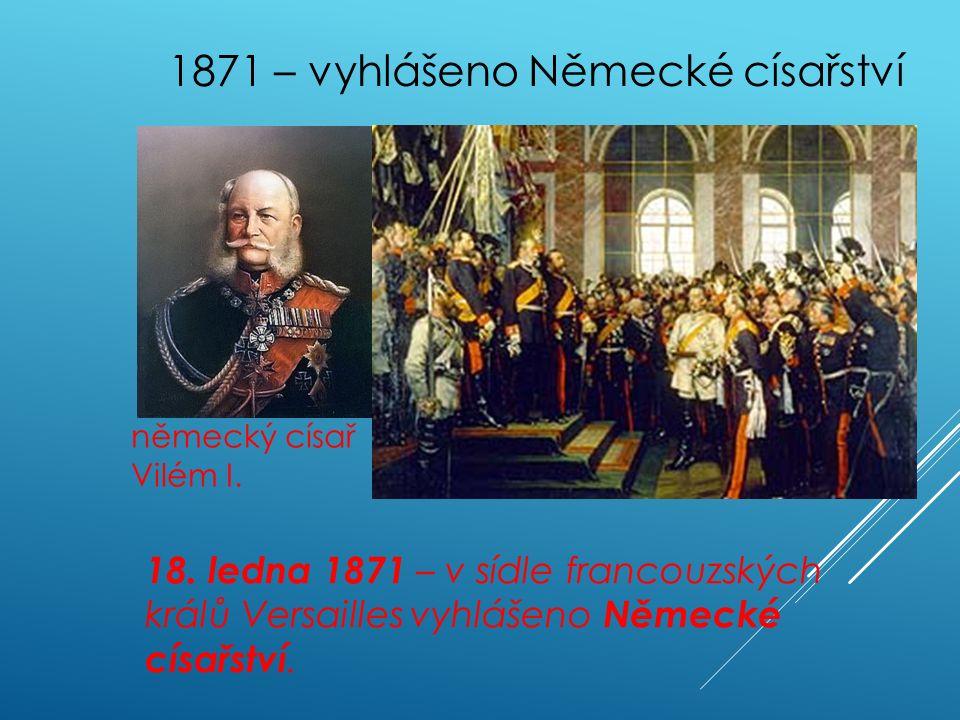 1871 – vyhlášeno Německé císařství německý císař Vilém I.