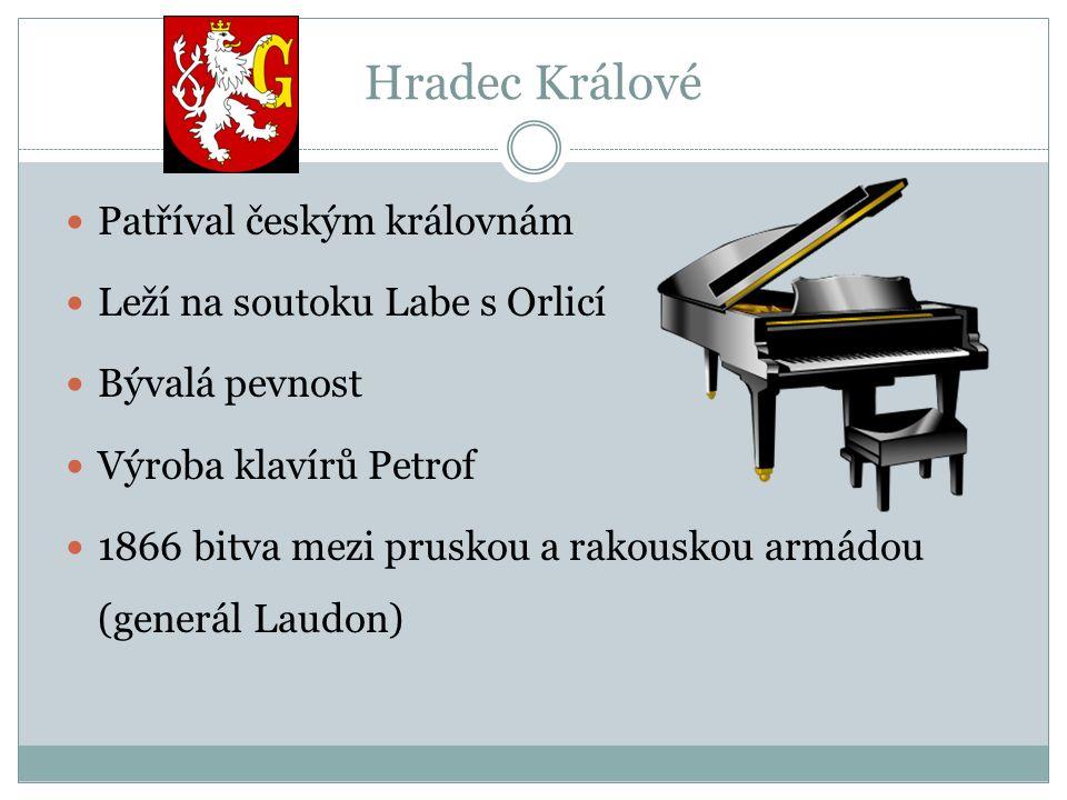 Hradec Králové Patříval českým královnám Leží na soutoku Labe s Orlicí Bývalá pevnost Výroba klavírů Petrof 1866 bitva mezi pruskou a rakouskou armádou (generál Laudon)