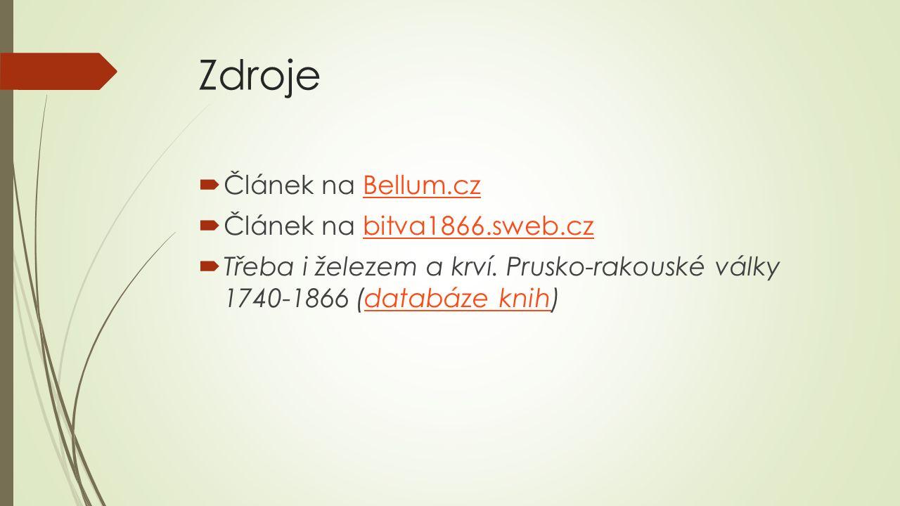 Zdroje  Článek na Bellum.czBellum.cz  Článek na bitva1866.sweb.czbitva1866.sweb.cz  Třeba i železem a krví. Prusko-rakouské války 1740-1866 (databá