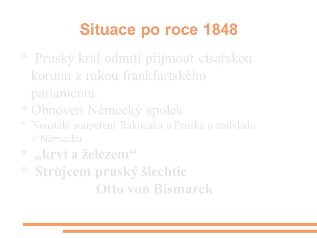 Situace po roce 1848 * Pruský král odmítl přijmout císařskou korunu z rukou frankfurtského parlamentu * Obnoven Německý spolek * Neustálé soupeření Ra