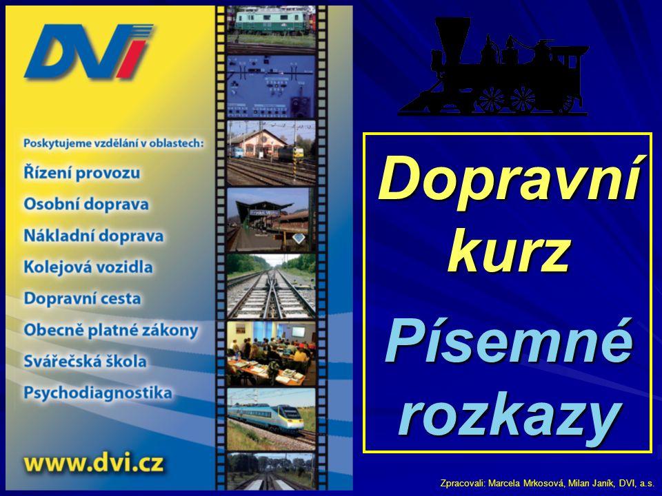 Dopravní kurz Písemné rozkazy Zpracovali: Marcela Mrkosová, Milan Janík, DVI, a.s.