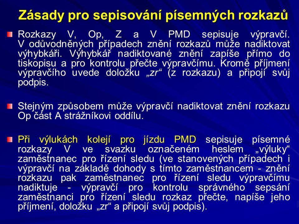 Zásady pro sepisování písemných rozkazů Rozkazy V, Op, Z a V PMD sepisuje výpravčí.