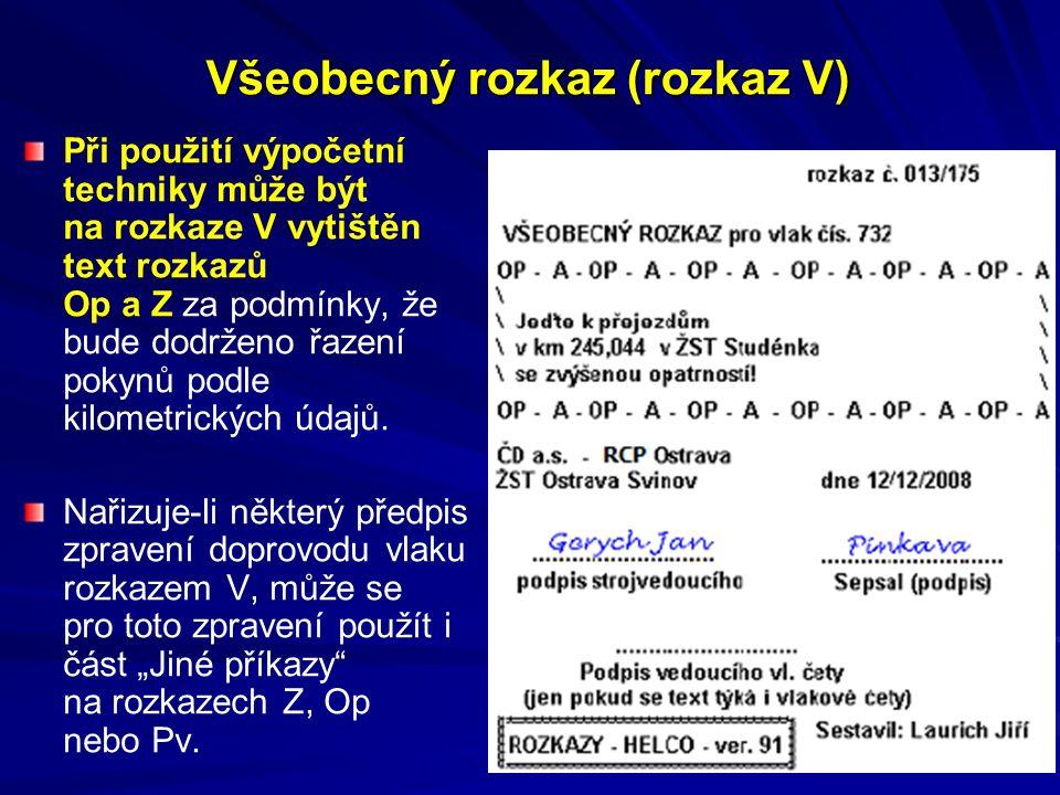 Všeobecný rozkaz (rozkaz V) Při použití výpočetní techniky může být na rozkaze V vytištěn text rozkazů Op a Z za podmínky, že bude dodrženo řazení pokynů podle kilometrických údajů.