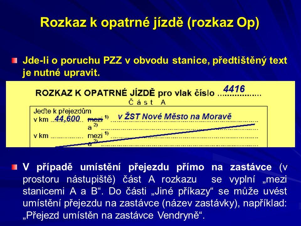 Rozkaz k opatrné jízdě (rozkaz Op) Jde-li o poruchu PZZ v obvodu stanice, předtištěný text je nutné upravit.
