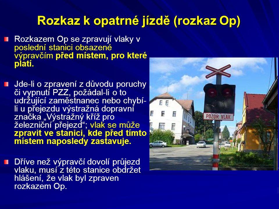 Rozkaz k opatrné jízdě (rozkaz Op) Rozkazem Op se zpravují vlaky v poslední stanici obsazené výpravčím před místem, pro které platí.