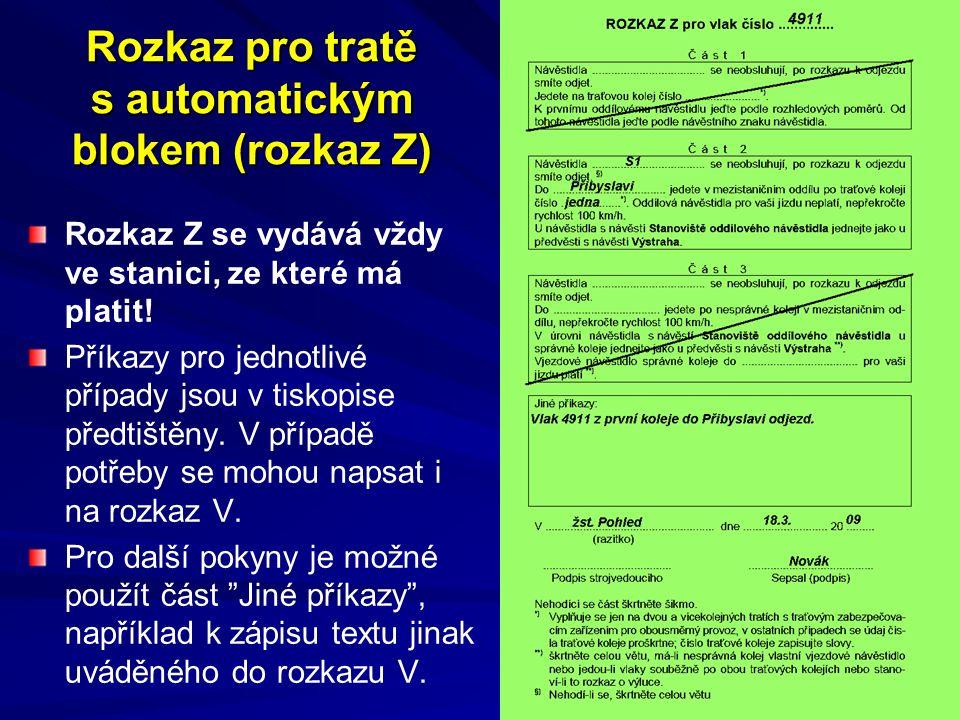 Rozkaz pro tratě s automatickým blokem (rozkaz Z) Rozkaz Z se vydává vždy ve stanici, ze které má platit.