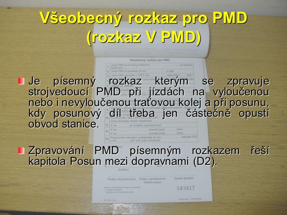 Všeobecný rozkaz pro PMD (rozkaz V PMD) Je písemný rozkaz kterým se zpravuje strojvedoucí PMD při jízdách na vyloučenou nebo i nevyloučenou traťovou kolej a při posunu, kdy posunový díl třeba jen částečně opustí obvod stanice.