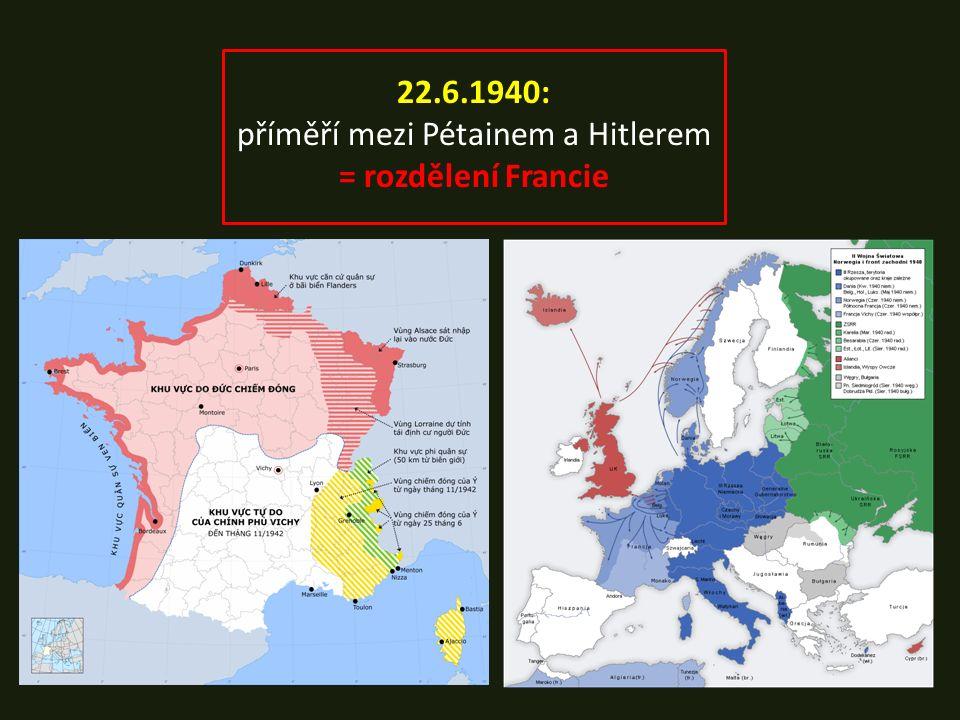 22.6.1940: příměří mezi Pétainem a Hitlerem = rozdělení Francie
